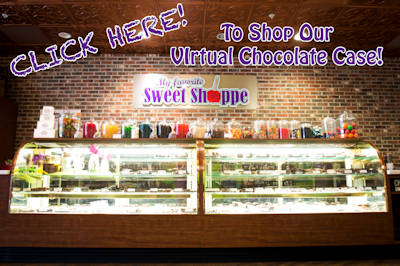 CLICK HERE to shop our virtual chocolate case by My Favorite Sweet Shoppe